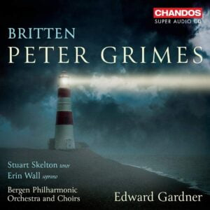 Britten - Peter Grimes [Stuart Skelton Erin Wall Bergen Philharmonic Orchestra and Choirs Edward Gardner] [Chandos CHSA 5250(2)]